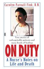 On Duty:  A Nurse's Notes on Life and Death