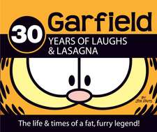 Garfield 30 Years of Laughs & Lasagna:  The Life & Times of a Fat, Furry Legend!