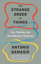 The Strange Order of Things: Life, Feeling, and the Making of Cultures: Life, Feeling, and the Making of Cultures