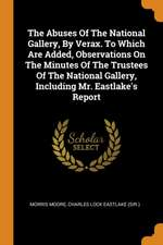 The Abuses of the National Gallery, by Verax. to Which Are Added, Observations on the Minutes of the Trustees of the National Gallery, Including Mr. E