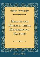 Health and Disease, Their Determining Factors (Classic Reprint)