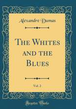 The Whites and the Blues, Vol. 2 (Classic Reprint)