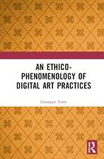 Torre, G: An Ethico-Phenomenology of Digital Art Practices