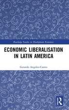 Angeles-Castro, G: Economic Liberalisation in Latin America