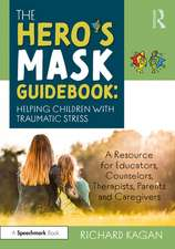 The Hero's Mask Guidebook: Helping Children with Traumatic Stress