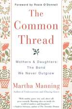 The Common Thread: Mothers and Daughters: The Bond We Never Outgrow