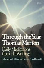 Through the Year with Thomas Merton:  Daily Meditations from His Writings