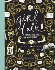 Girl Talk:  Unsolicited Advice for Modern Ladies
