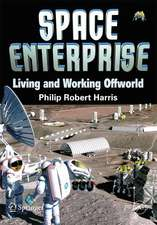 Space Enterprise: Living and Working Offworld in the 21st Century