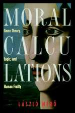Moral Calculations: Game Theory, Logic, and Human Frailty
