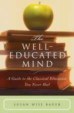 The Well–Educated Mind – A Guide to the Classical Education You Never Had