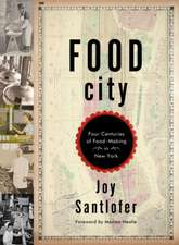 Food City – Four Centuries of Food–Making in New York