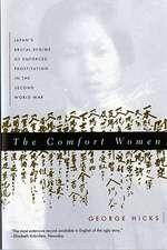The Comfort Women –  Japan′s Brutal Regime of Enforced Prostitution in the Second World War