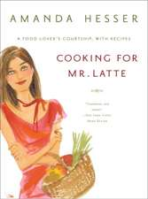 Cooking for Mr Latte – A Food Lover′s Courtship, with Recipes