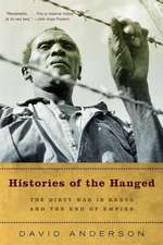 Histories of the Hanged: The Dirty War in Kenya and the End of Empire