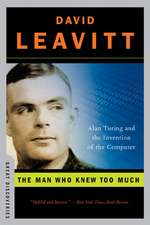 The Man Who Knew Too Much – Alan Turing and the Invention of the Computer
