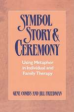Symbol Story & Ceremony:  Using Metaphor in Individual and Family Therapy