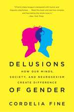 Delusions of Gender – How Our Minds, Society, and Neurosexism Create Difference