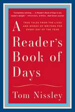 A Reader`s Book of Days – True Tales from the Lives and Works of Writers for Every Day of the Year