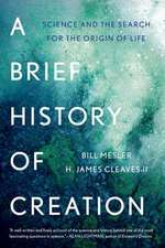 A Brief History of Creation – Science and the Search for the Origin of Life