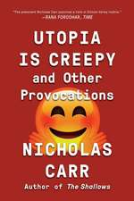Utopia Is Creepy – And Other Provocations