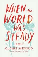 When the World Was Steady – A Novel
