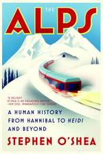 The Alps – A Human History from Hannibal to Heidi and Beyond