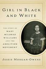 Girl in Black and White – The Story of Mary Mildred Williams and the Abolition Movement