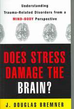 Does Stress Damage the Brain? – Understanding Trauma–Related Disorders from a Mind–Body Perspective