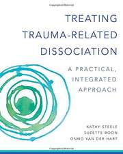 Treating Trauma–Related Dissociation – A Practical, Integrative Approach