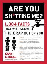 Are You Sh*tting Me?: 1004 Facts That Will Scare The Crap Out of You