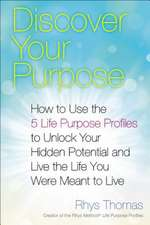 Discover Your Purpose:  How to Use the 5 Life Purpose Profiles to Unlock Your Hidden Potential and Live the Life You Were Meant to Live