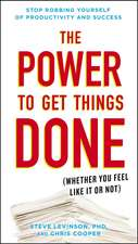 The Power to Get Things Done: (Whether You Feel Like It or Not)