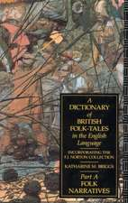 A Dictionary of British Folk-Tales in the English Language:  Folk Narratives