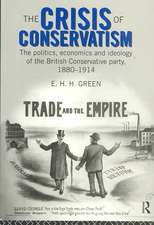 The Crisis of Conservatism:  The Politics, Economics and Ideology of the Conservative Party, 1880-1914