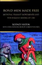 Bond Men Made Free:  Medieval Peasant Movements and the English Rising of 1381