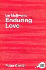 Ian McEwan's Enduring Love:  A Routledge Study Guide