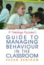 A Teaching Assistant's Guide to Managing Behaviour in the Classroom