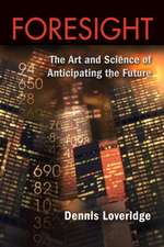 Foresight:  The Art and Science of Anticipating the Future