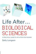 Life After... Biological Sciences:  A Practical Guide to Life After Your Degree