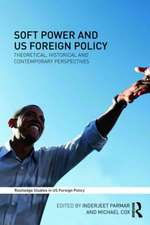 Soft Power and Us Foreign Policy:  Theoretical, Historical and Contemporary Perspectives