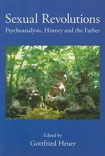Sexual Revolutions:  Psychoanalysis, History and the Father