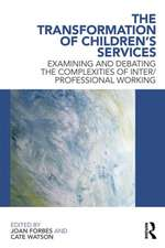 The Transformation of Children S Services:  Examining and Debating the Complexities of Inter/Professional Working