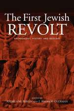 The First Jewish Revolt:  Archaeology, History and Ideology