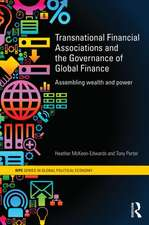 Transnational Financial Associations and the Governance of Global Finance:  Assembling Wealth and Power