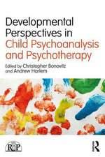 Developmental Perspectives in Child Psychoanalysis and Psychotherapy