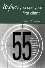 Before You See Your First Client:  55 Things Counselors, Therapists and Human Service Workers Need to Know
