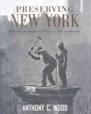 Preserving New York:  Winning the Right to Protect a City S Landmarks