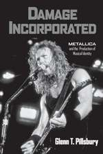 Damage Incorporated:  Metallica and the Production of Musical Identity