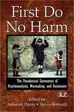 First Do No Harm: The Paradoxical Encounters of Psychoanalysis, Warmaking, and Resistance